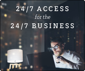 24/7 Access for the 24/7 Business